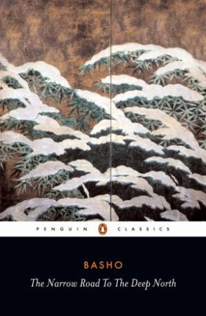 Penguin Classics: The Narrow Road to the Deep North by Basho