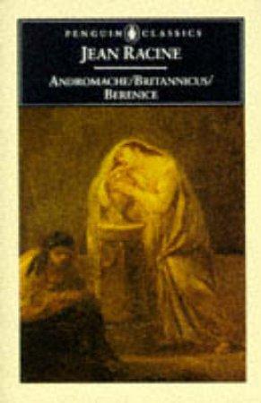 Penguin Classics: Andromache/Britannicus/Berenice by Racine
