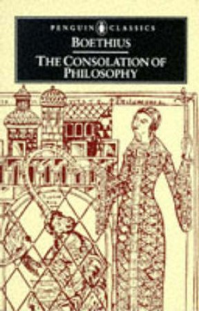 Penguin Classics: The Consolation of Philosophy by Boethius