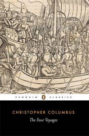Penguin Classics: The Four Voyages of Christopher Columbus by Christopher Columbus
