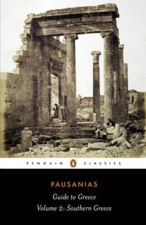 Penguin Classics: Guide to Greece: Southern Greece by Pausanias