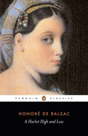 Penguin Classics: A Harlot High & Low by Honore Balzac