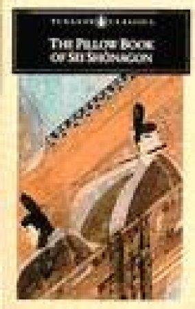 Penguin Classics: The Pillow Book of Sei Shonagon by Shonagon Sei
