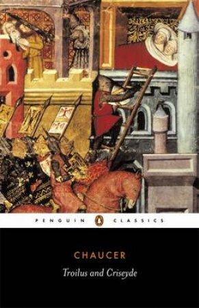 Penguin Classics: Troilus & Criseyde by Geoffrey Chaucer