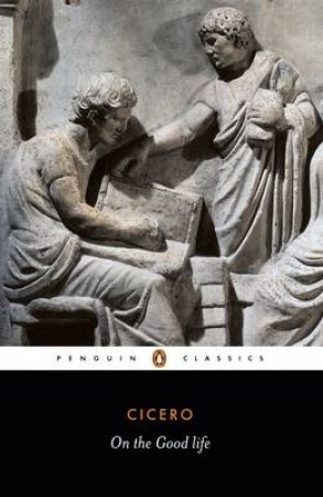 Penguin Classics: On the Good Life by Cicero