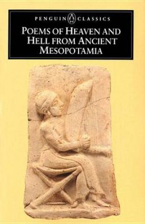 Penguin Classics: Poems of Heaven & Hell from Ancient Mesopotamia by N K Sandars