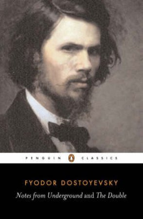 Penguin Classics: Notes from Underground: The Double by Fyodor Dostoyevsky