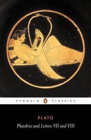 Penguin Classics: Phaedrus & Letters VII & VIII by Plato