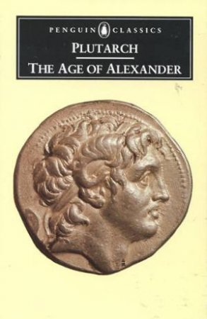 Penguin Classics: The Age of Alexander by Plutarch