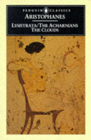 Penguin Classics: Acharnians: Clouds: Lysistrata by Aristophanes