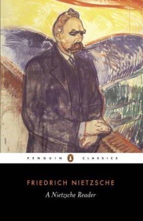Penguin Classics: A Nietzsche Reader by Friedrich Nietzsche