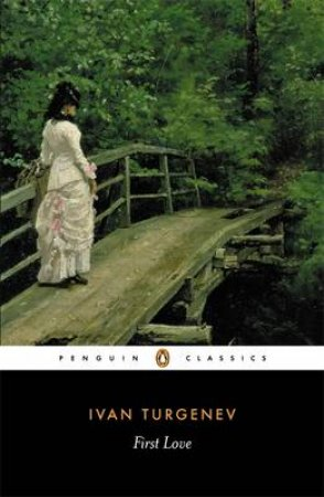 Penguin Classics: First Love by Ivan Turgenev