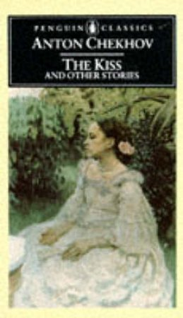 Penguin Classics: The Kiss & Other Stories by Anton Chekhov
