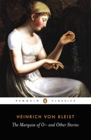 Penguin Classics: The Marquise of O and Other Stories by Heinrich Von Kleist