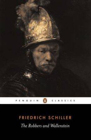Penguin Classics: The Robbers & Wallenstein by Friedrich Schiller