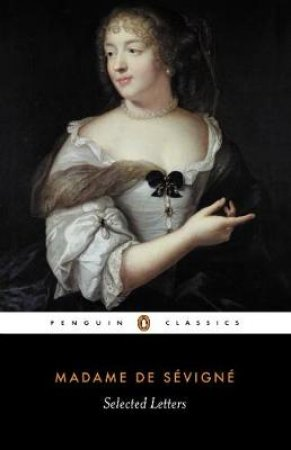 Penguin Classics: Selected Letters by Madame De Sevigne