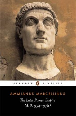 Penguin Classics: The Later Roman Empire: AD 354-378 by Ammianus Marcellinus