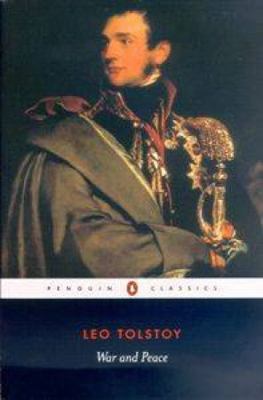 Penguin Classics: War And Peace by Leo Tolstoy