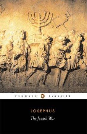 Penguin Classics: The Jewish War by Flavius Josephus