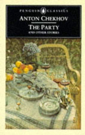 Penguin Classics: The Party & Other Stories by Anton Chekhov