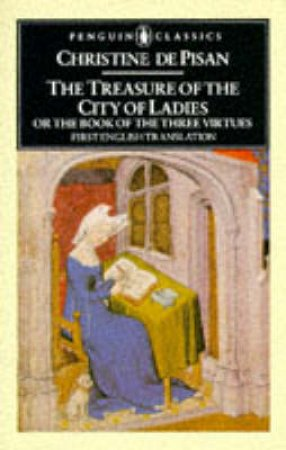 Penguin Classics: The Treasure of the City of Ladies by Christine De Pizan