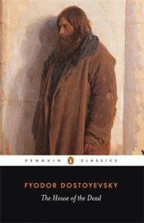 Penguin Classics: The House of the Dead by Fyodor Dostoyevsky