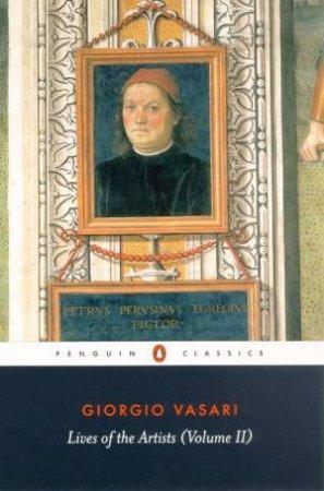 Penguin Classics: Lives of the Artists Vol. 02 by Giorgio Vasari