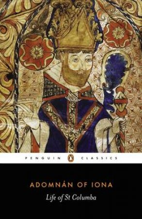 Penguin Classics: Life of St Columba by St Adomnan Of Iona