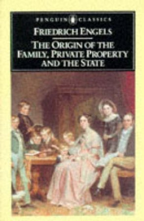 Penguin Classics: The Origin of the Family, Private Property & the State by Friedrich Engels