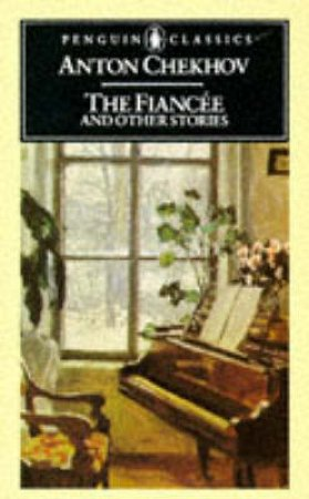 Penguin Classics: The Fiancee & Other Stories by Anton Chekhov