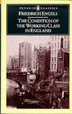 Penguin Classics: Conditions of Working Class in England by Friedrich Engels