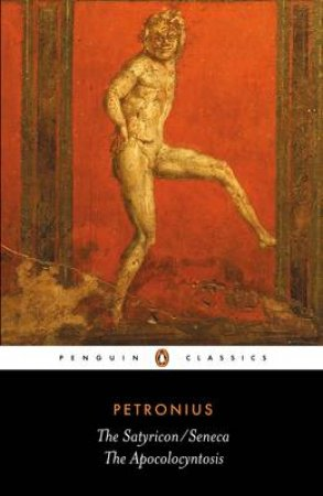 Penguin Classics: Satyricon & Apocolocyntosis - Revised Edition by Petronius & Seneca