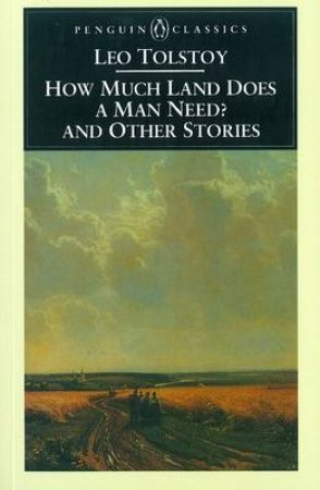 Penguin Classics: How Much Land Does a Man Need & Other Stories