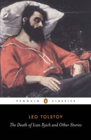 Penguin Classics: The Death of Ivan Ilych & Other Stories by Leo Tolstoy