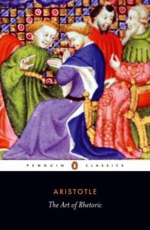 Penguin Classics: The Art Of Rhetoric by Aristotle