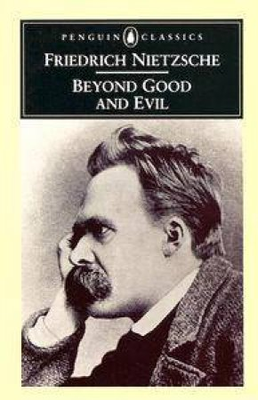 Penguin Classics: Beyond Good & Evil by Friedrich Nietzsche