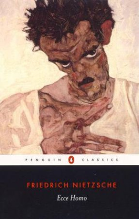 Penguin Classics: Ecce Homo: How One Becomes What One Is by Friedrich Nietzsche