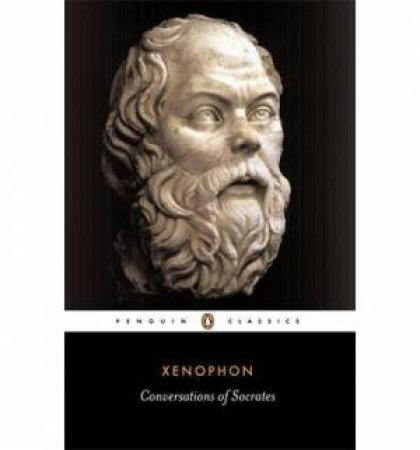 Penguin Classics: Conversations of Socrates by Xenophon