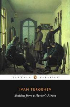 Penguin Classics: Sketches from a Hunter's Album by Ivan Turgenev