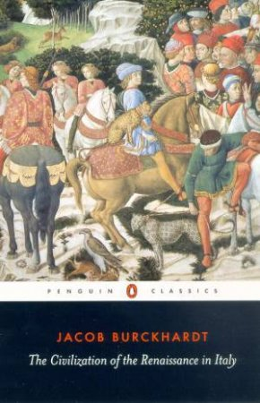 Penguin Classics: Civilization of the Renaissance in Italy by Jacob Burckhardt