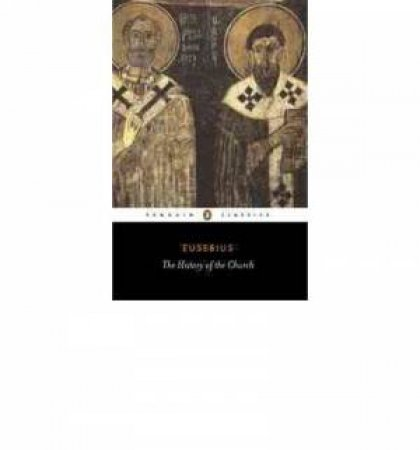 Penguin Classics: The History of the Church from Christ to Constantine by Eusebius