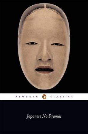 Penguin Classics: Japanese No Dramas by Royall Tyler