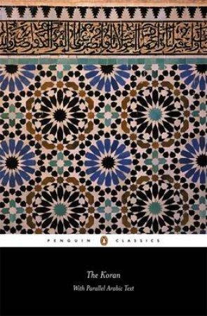 Penguin Classics: The Koran: Parallel Arabic Text by N J Dawood