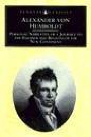 Penguin Classics: Personal Narrative of a Journey to the Equinoctial Regions of the New Continent by Alexander von Humboldt