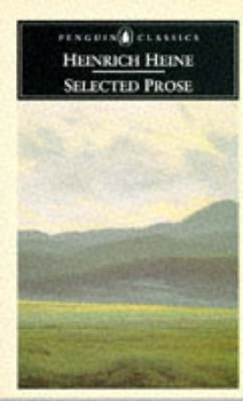 Penguin Classics: Selected Prose: Heine by Heinrich Heine