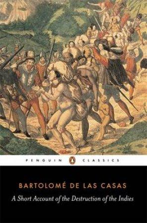 Penguin Classics: A Short Account of the Destruction of the Indies by Bartolome de las Casas