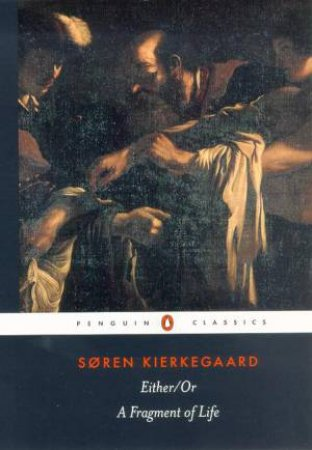 Penguin Classics: Either/Or: A Fragment of Life by Soren Kierkegaard