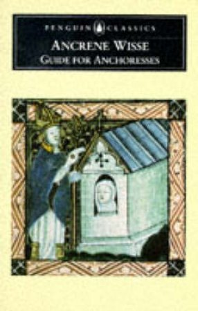 Penguin Classics: Ancrene Wisse: Guide For Anchoresses by Hugh White