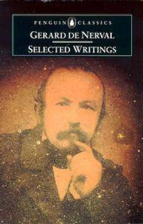 Penguin Classics: Selected Writings: Gerard De Nerval by Gerard de Nerval
