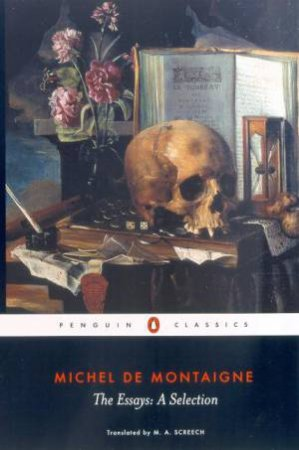 Penguin Classics: Montaigne The Essays: A Selection by Michel de Montaigne